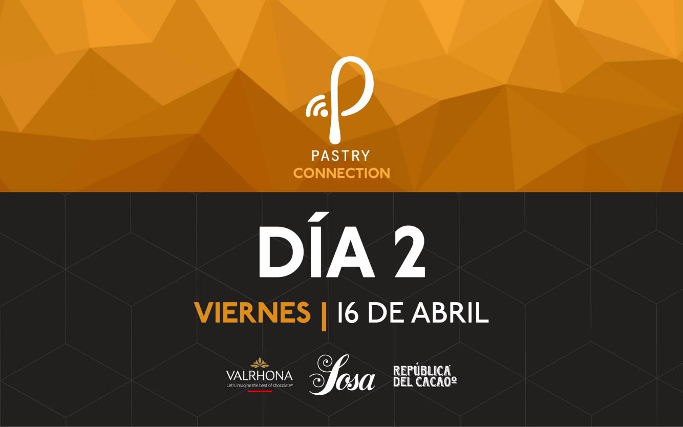 Día Viernes 16 Abril. Evento Pastry Connection