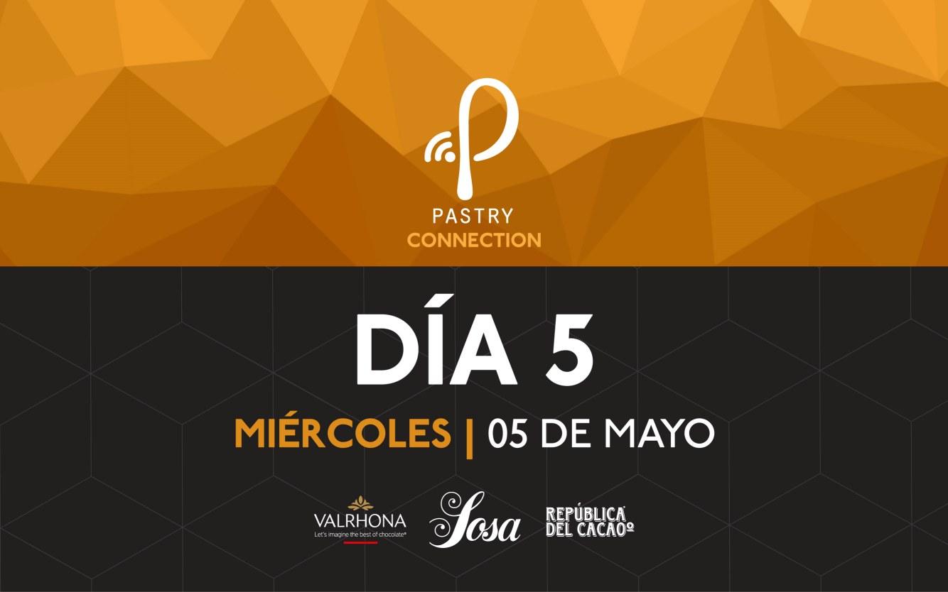 Día 5 Miercoles 05 de Mayo. Evento Pastry Connection